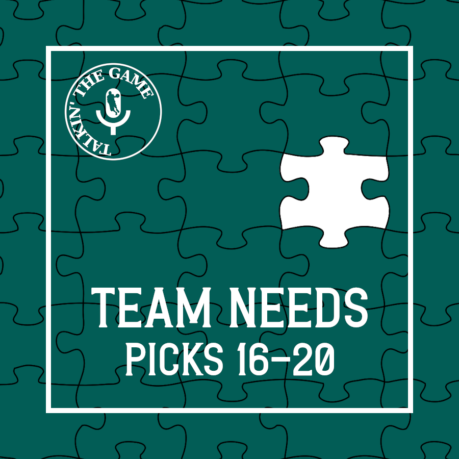 Scoutin' The Game: Team Needs - Pick 16-20